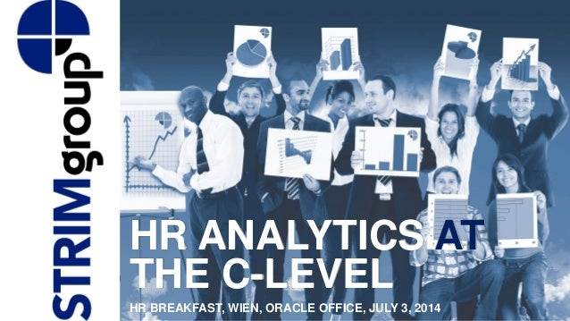 HR ANALYTICS AT THE C-LEVEL HR BREAKFAST, WIEN, ORACLE OFFICE, JULY 3, 2014