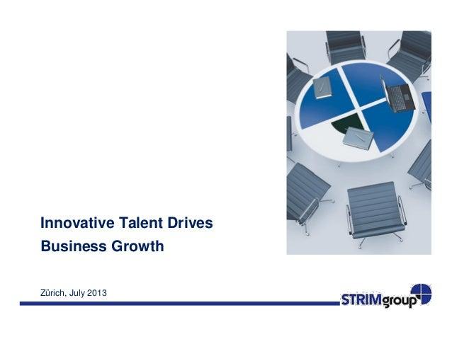 Zürich, July 2013 Innovative Talent Drives Business Growth