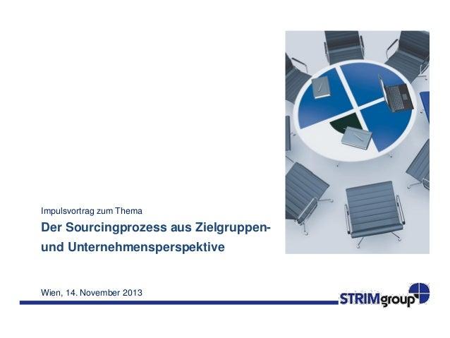 Impulsvortrag zum Thema  Der Sourcingprozess aus Zielgruppenund Unternehmensperspektive  Wien, 14. November 2013