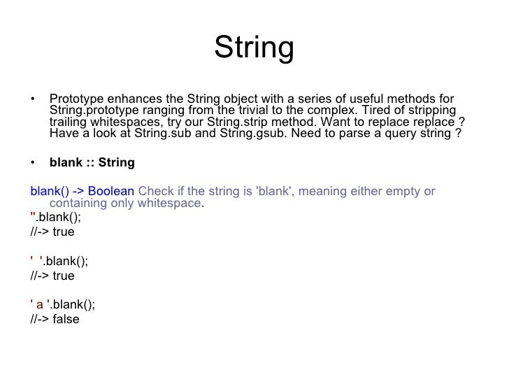 String <ul><li>Prototype enhances the String object with a series of useful methods for String.prototype ranging from the ...
