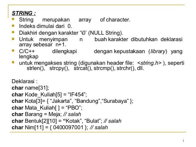 1STRING : String merupakan array of character. Indeks dimulai dari 0. Diakhiri dengan karakter '0' (NULL String). Untu...