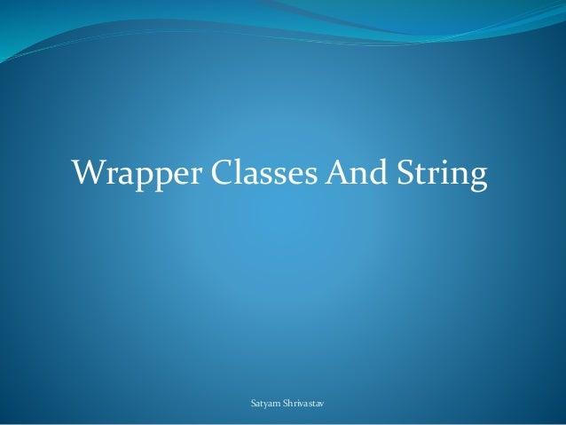 Wrapper Classes And String  Satyam Shrivastav