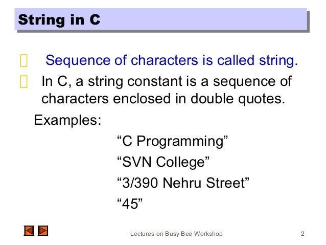Lectures on Busy Bee Workshop 2 String in CString in C Sequence of characters is called string. In C, a string constant is...