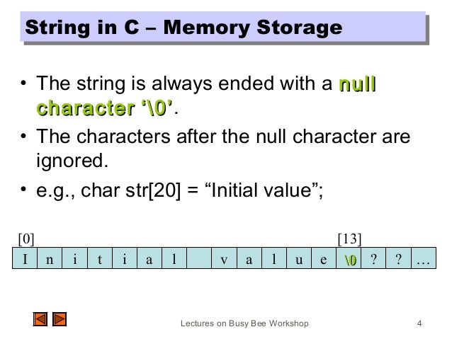 Lectures on Busy Bee Workshop 4 String in C – Memory StorageString in C – Memory Storage • The string is always ended with...