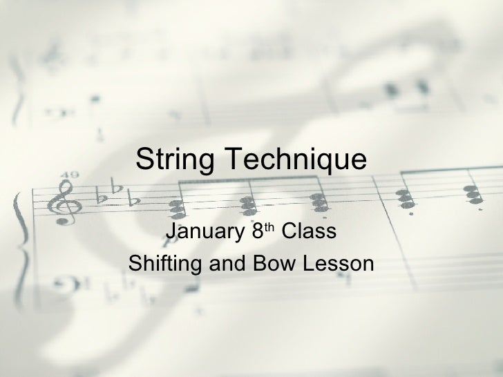 String Technique January 8 th  Class Shifting and Bow Lesson