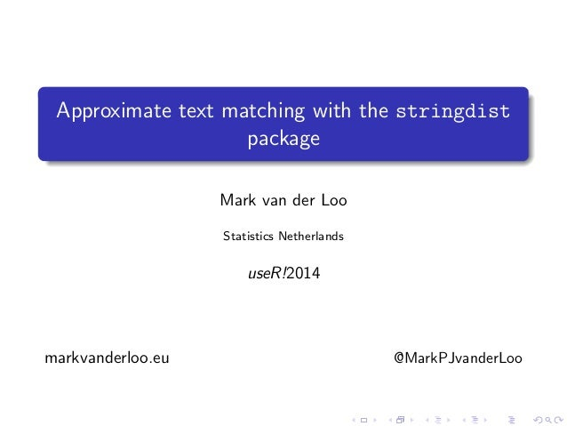 . ...... Approximate text matching with the stringdist package Mark van der Loo Statistics Netherlands useR!2014 markvande...