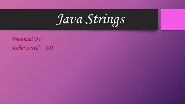 Java Strings Presented By: Rabia Saeed 301
