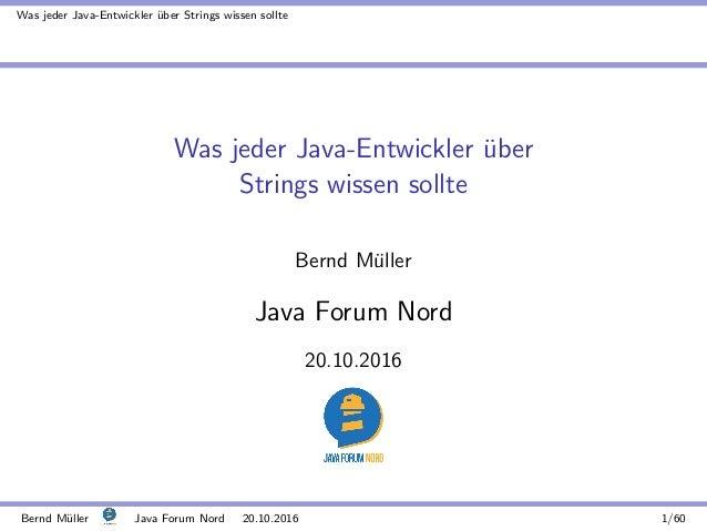 Was jeder Java-Entwickler ¨uber Strings wissen sollte Was jeder Java-Entwickler ¨uber Strings wissen sollte Bernd M¨uller ...