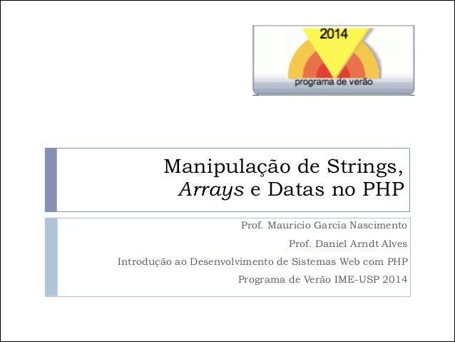 Manipulação de Strings, Arrays e Datas no PHP Prof. Mauricio Garcia Nascimento Prof. Daniel Arndt Alves Introdução ao Des...