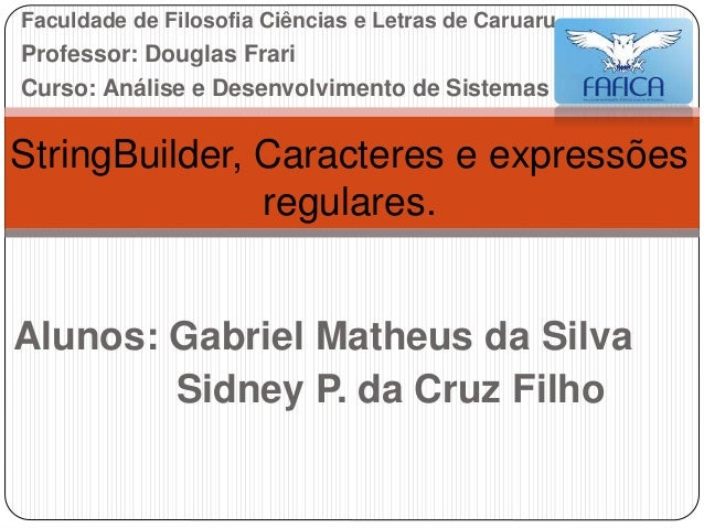 Faculdade de Filosofia Ciências e Letras de Caruaru  Professor: Douglas Frari  Curso: Análise e Desenvolvimento de Sistema...