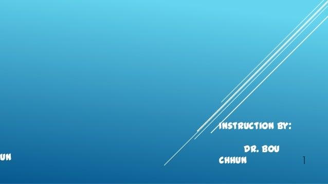 Instruction By:          Dr. Boueun   Chhun             1
