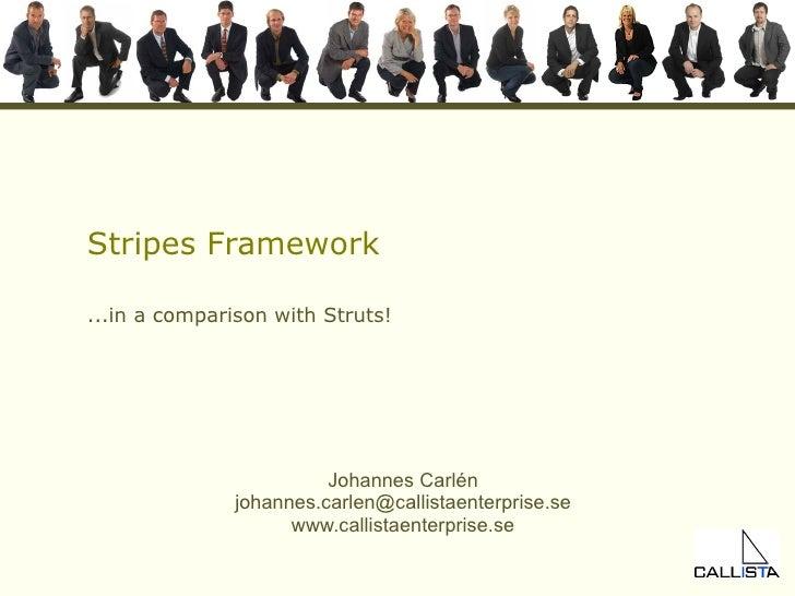 Stripes Framework  ...in a comparison with Struts!                              Johannes Carlén                johannes.ca...
