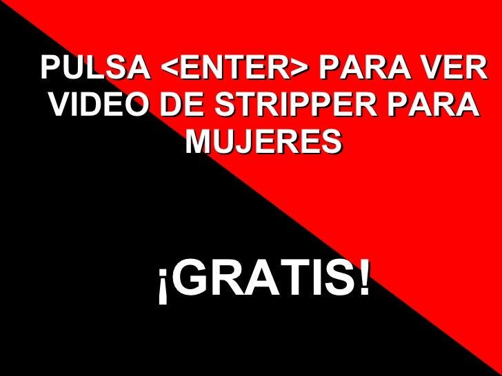 PULSA <ENTER> PARA VER VIDEO DE STRIPPER PARA MUJERES ¡GRATIS!