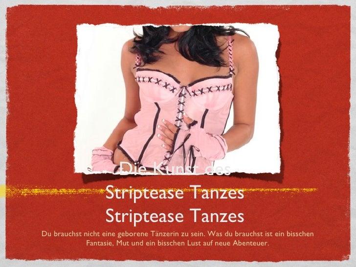 Die Kunst des  Striptease Tanzes  Striptease Tanzes  <ul><li>Du brauchst nicht eine geborene Tänzerin zu sein. Was du brau...