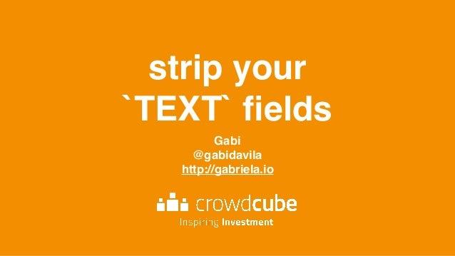 strip your `TEXT` fields Gabi @gabidavila http://gabriela.io