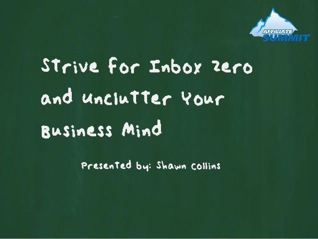 Strive for Inbox Zeroand Unclutter YourBusiness MindPresented by: Shawn Collins