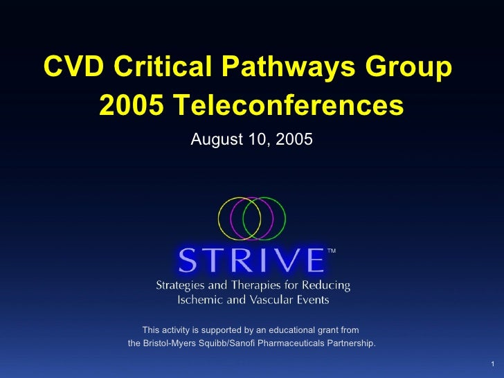 CVD Critical Pathways Group  2005 Teleconferences This activity is supported by an educational grant from  the Bristol-Mye...