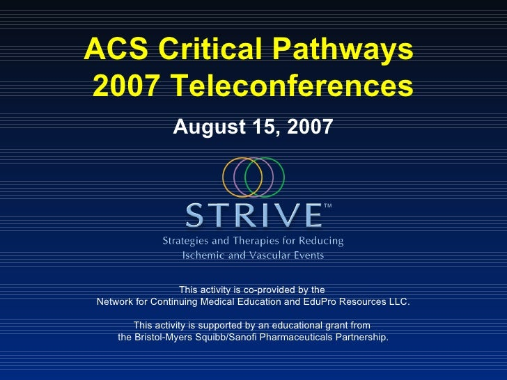 ACS Critical Pathways  2007 Teleconferences August 15, 2007 This activity is co-provided by the  Network for Continuing Me...