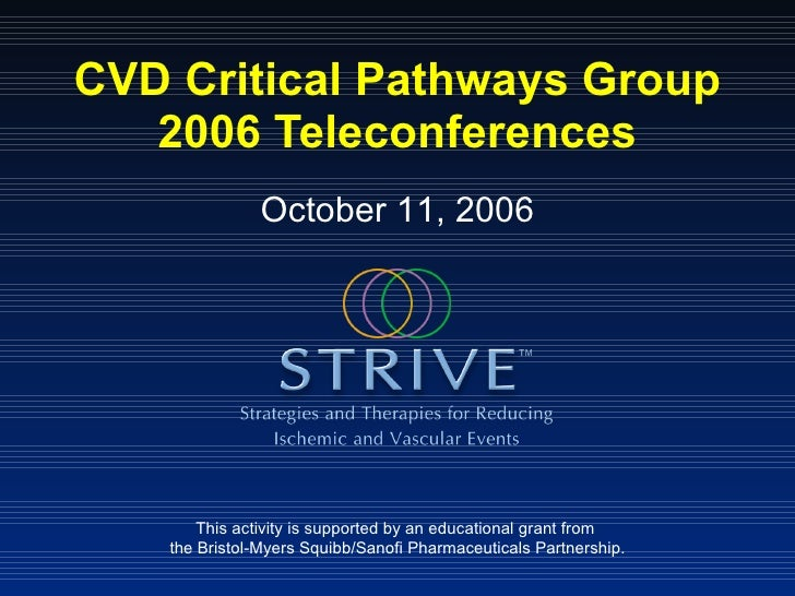 CVD Critical Pathways Group 2006 Teleconferences This activity is supported by an educational grant from  the Bristol-Myer...