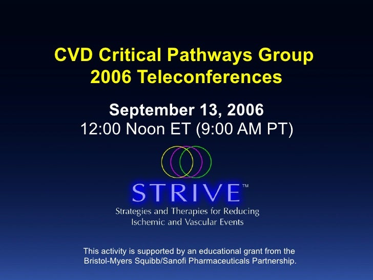 CVD Critical Pathways Group  2006 Teleconferences September 13, 2006 12:00 Noon ET (9:00 AM PT) This activity is supported...