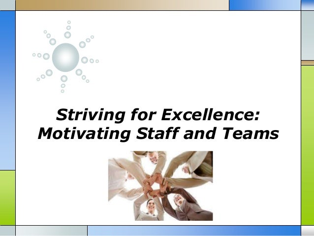 Striving for Excellence: Motivating Staff and Teams