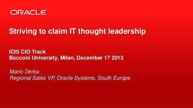 Striving to claim IT thought leadership ICIS CIO Track Bocconi University, Milan, December 17 2013 Mario Derba Regional Sa...