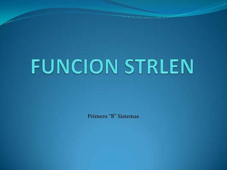 """FUNCION STRLEN<br />Primero """"B"""" Sistemas<br />"""