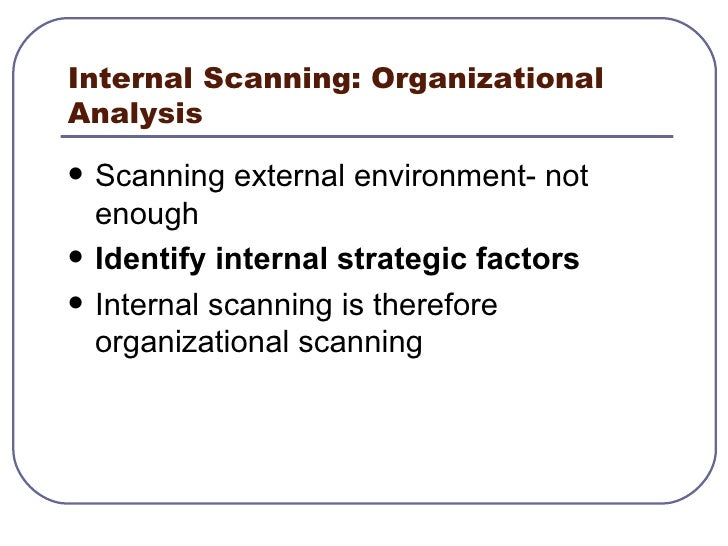 Internal Scanning: Organizational Analysis <ul><li>Scanning external environment- not enough </li></ul><ul><li>Identify in...