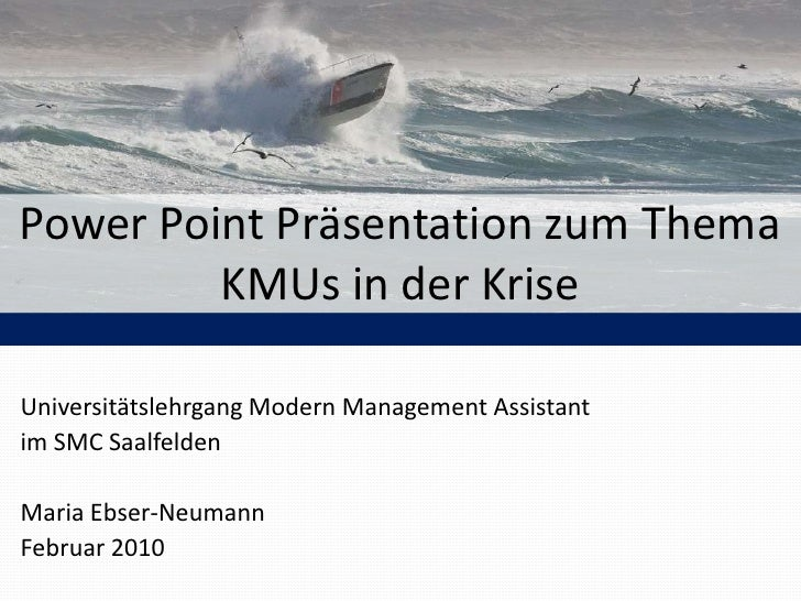 Power Point Präsentation zum Thema KMUs in der Krise<br />Universitätslehrgang Modern Management Assistant<br />im SMC Saa...