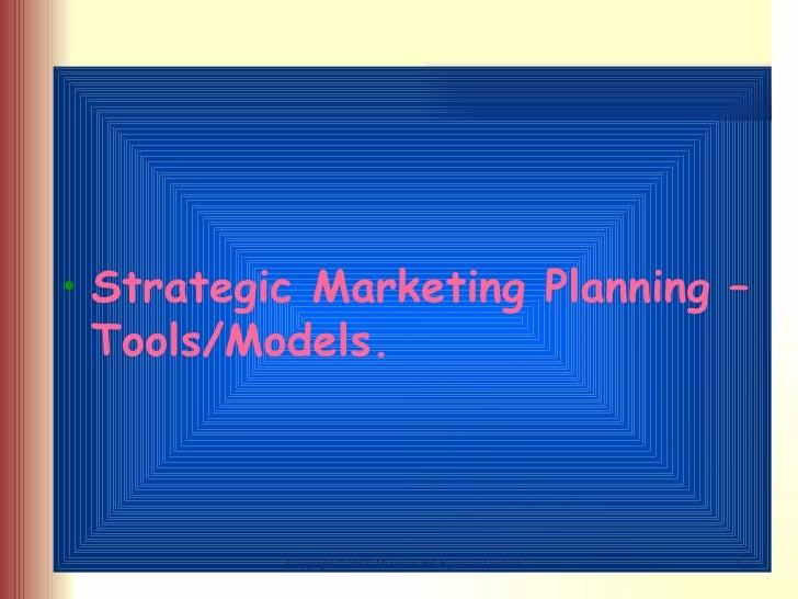 <ul><li>Strategic Marketing Planning – Tools/Models. </li></ul>