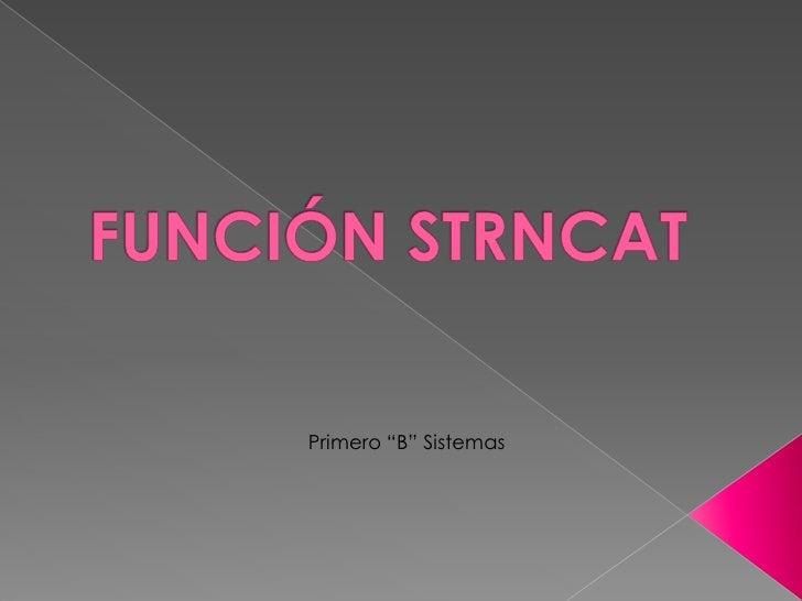 """FUNCIÓN STRNCAT<br />Primero """"B"""" Sistemas<br />"""