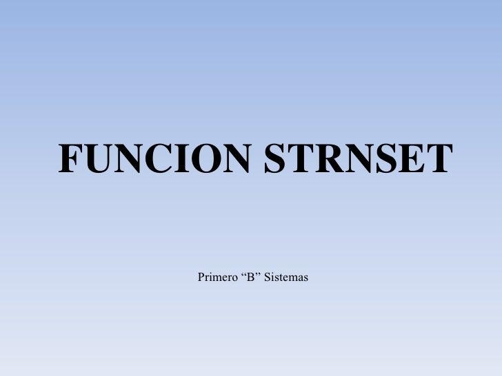 "FUNCION STRNSET<br />Primero ""B"" Sistemas<br />"