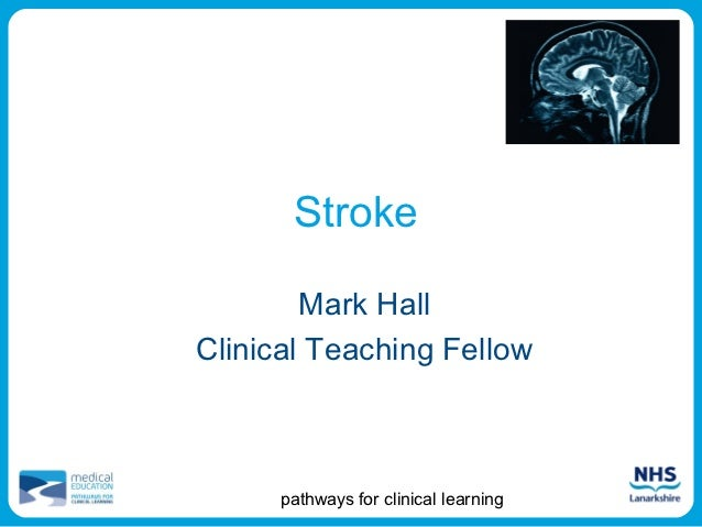 Stroke        Mark HallClinical Teaching Fellow      pathways for clinical learning