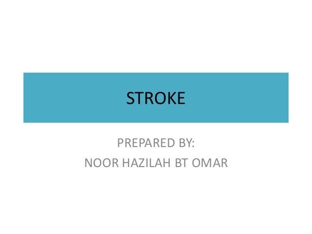 STROKE  PREPARED BY:  NOOR HAZILAH BT OMAR