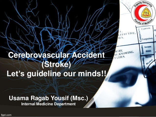 Cerebrovascular Accident (Stroke) Let's guideline our minds!! Usama Ragab Yousif (Msc.) Internal Medicine Department