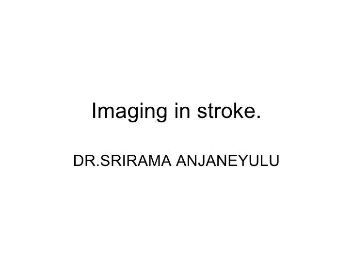 Imaging in stroke. DR.SRIRAMA ANJANEYULU
