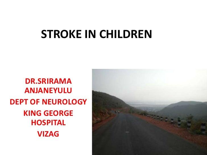 STROKE IN CHILDREN<br />DR.SRIRAMA ANJANEYULU<br />DEPT OF NEUROLOGY<br />KING GEORGE HOSPITAL<br />VIZAG<br />