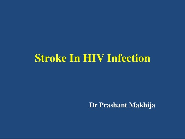 Stroke In HIV Infection  Dr Prashant Makhija