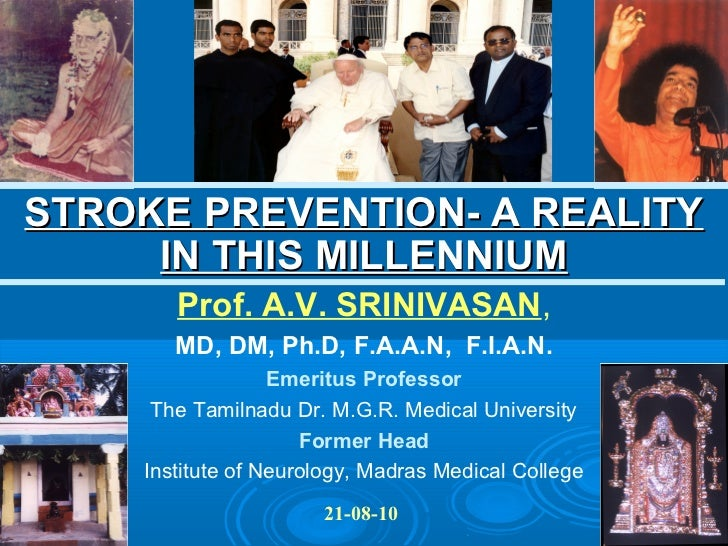 STROKE PREVENTION- A REALITY     IN THIS MILLENNIUM       Prof. A.V. SRINIVASAN,       MD, DM, Ph.D, F.A.A.N, F.I.A.N.    ...