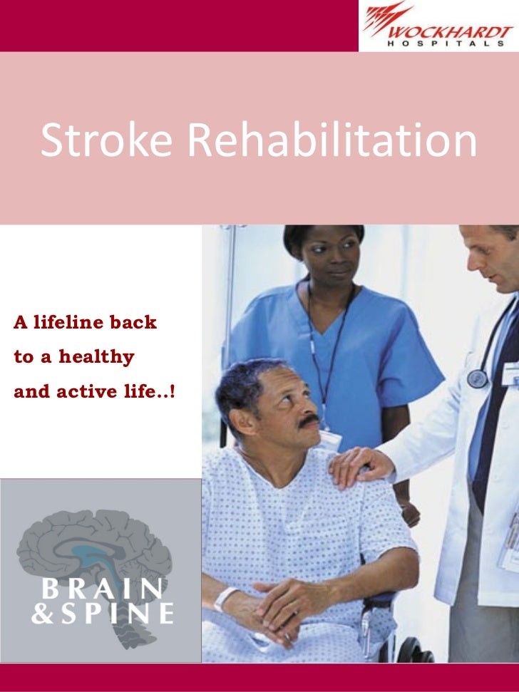 Stroke Rehabilitation A lifeline back  to a healthy  and active life..!
