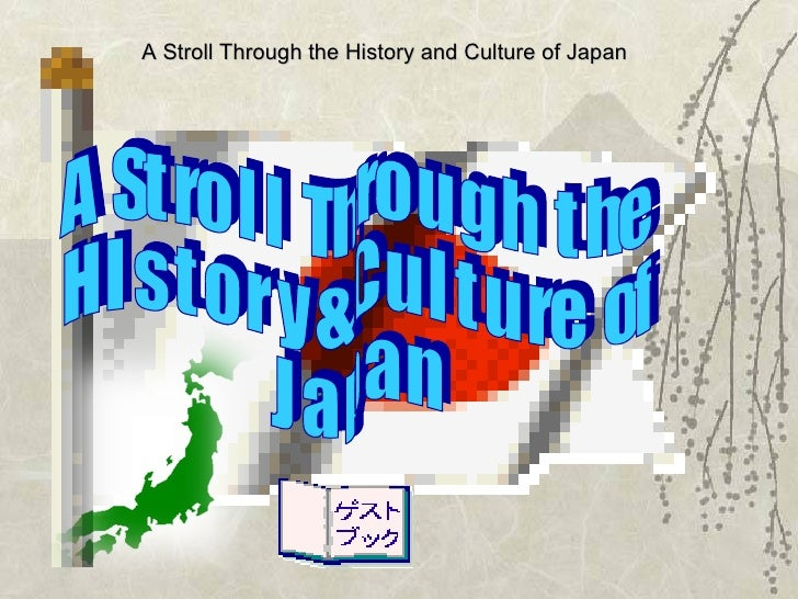 A  St ro l l  Th ro u g h  t he H I s t o r y & C u l t u re  of J a p a n A Stroll Through the History and Culture of Japan