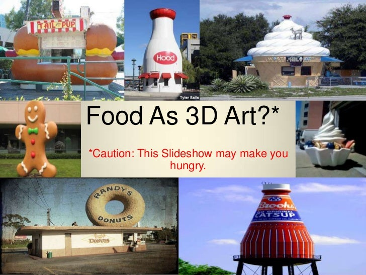 Food As 3D Art?**Caution: This Slideshow may make you                hungry.