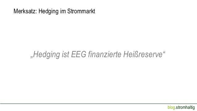 """Merksatz: Hedging im Strommarkt  """"Hedging ist EEG finanzierte Heißreserve""""  blog.stromhaltig"""