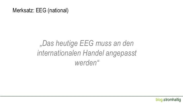 """Merksatz: EEG (national)  """"Das heutige EEG muss an den internationalen Handel angepasst werden""""  blog.stromhaltig"""