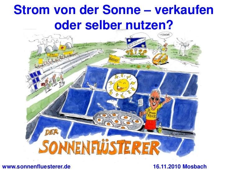 Strom von der Sonne – verkaufen         oder selber nutzen?www.sonnenfluesterer.de   16.11.2010 Mosbach