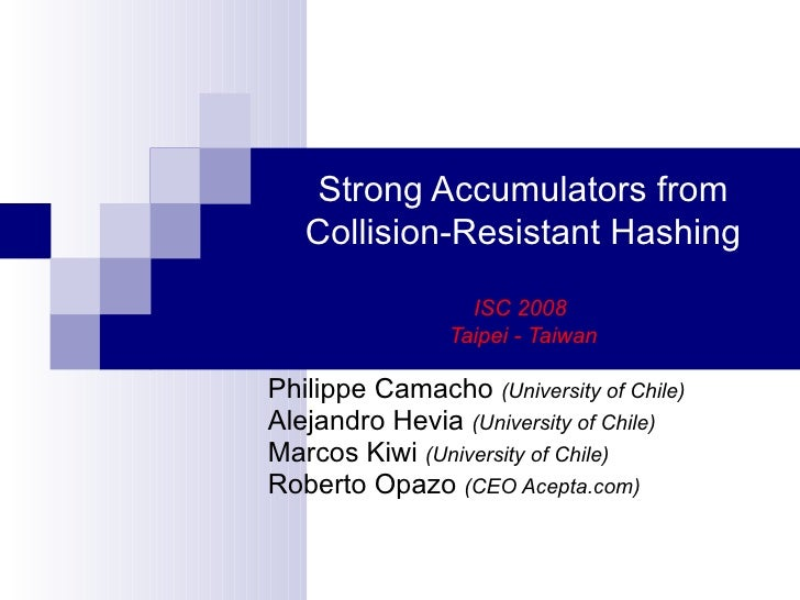 Strong Accumulators from   Collision-Resistant Hashing                  ISC 2008                Taipei - TaiwanPhilippe Ca...