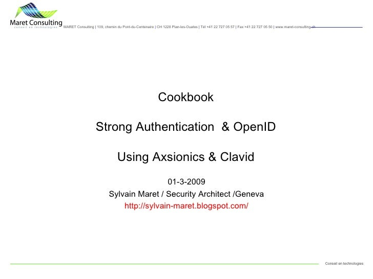 Cookbook Strong Authentication  & OpenID Using Axsionics & Clavid 01-3-2009 Sylvain Maret / Security Architect /Geneva htt...