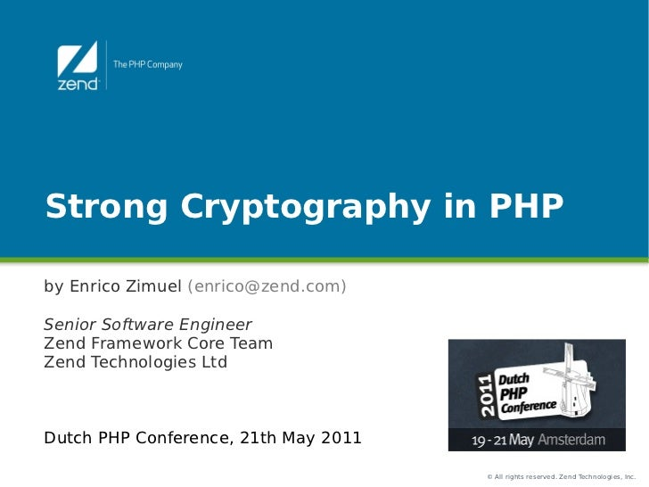 Strong Cryptography in PHPby Enrico Zimuel (enrico@zend.com)Senior Software EngineerZend Framework Core TeamZend Technolog...