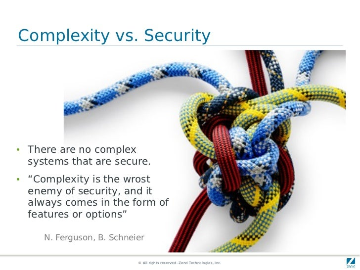 """Complexity vs. Security●   There are no complex    systems that are secure.●   """"Complexity is the wrost    enemy of securi..."""