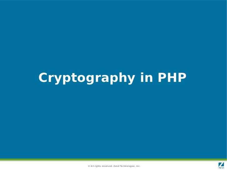 Cryptography in PHP      © All rights reserved. Zend Technologies, Inc.